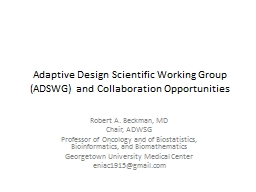 Adaptive Design  S cientific Working Group (ADSWG) and Collaboration Opportunities