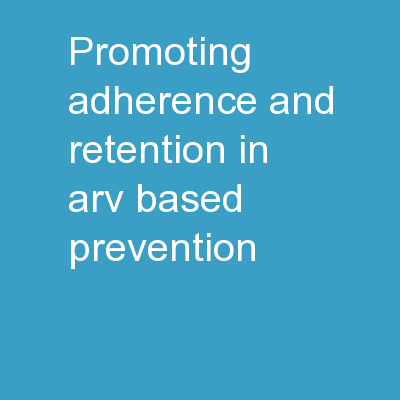 Promoting Adherence and Retention in ARV-based Prevention