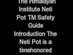 The Himalayan Institute Neti Pot TM Safety Guide  Copyright  The Himalayan Institute Neti Pot TM Safety Guide Introduction The Neti Pot is a timehonored doctorrecommended and clinically tested way to