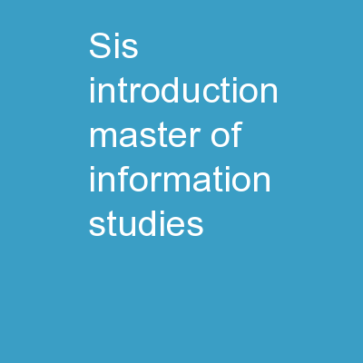 SIS INTRODUCTION Master of Information Studies