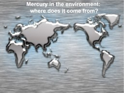 Hg Hg Mercury in the environment: