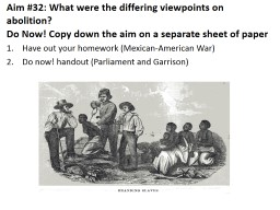 Aim #32: What were the differing viewpoints on abolition?
