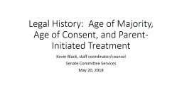 Legal History:  Age of Majority, Age of Consent, and Parent-Initiated Treatment PowerPoint PPT Presentation