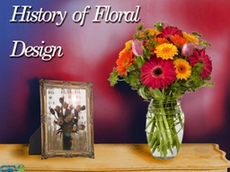 Objectives To identify the origins of floral design.