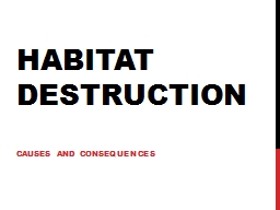 Habitat Destruction Causes and consequences