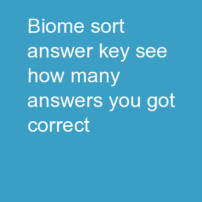 Biome Sort Answer Key See how many answers you got correct!