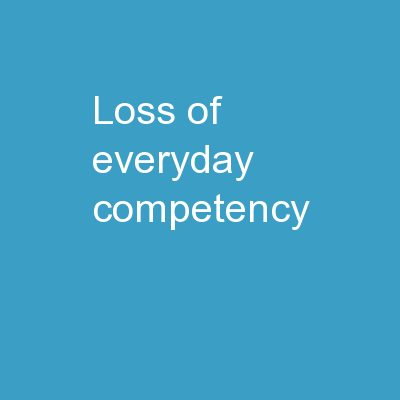 Loss of everyday competency: