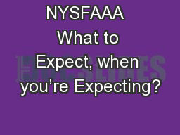 NYSFAAA  What to Expect, when you're Expecting?