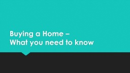 Buying a Home �  What you need to know