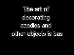 The art of decorating candles and other objects is bas