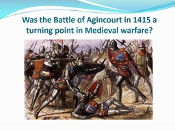 Was the Battle of Agincourt in 1415 a turning point in Medieval warfare?