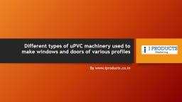 Different types of uPVC machinery used to make windows and doors of various profiles PowerPoint PPT Presentation
