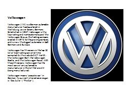 Volkswagen Volkswagen (VW) is a German automobile manufacturer headquartered in Wolfsburg, Lower Sa