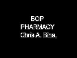 BOP PHARMACY Chris A. Bina,