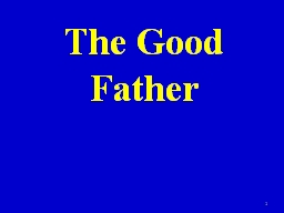 The Good Father 1 I. A good father is present