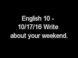 English 10 - 10/17/16 Write about your weekend.