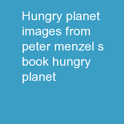 """HUNGRY PLANET Images from Peter Menzel's book """"Hungry Planet"""" PowerPoint PPT Presentation"""