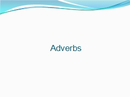 Adverbs Words, Phrases, Clauses PowerPoint PPT Presentation