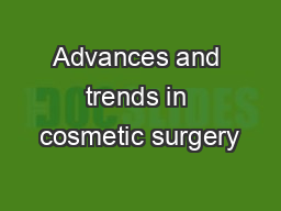 Advances and trends in cosmetic surgery