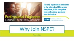 Why Join NSPE? Presented by: