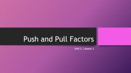 Push and Pull Factors Unit 2, Lesson 3 PowerPoint PPT Presentation