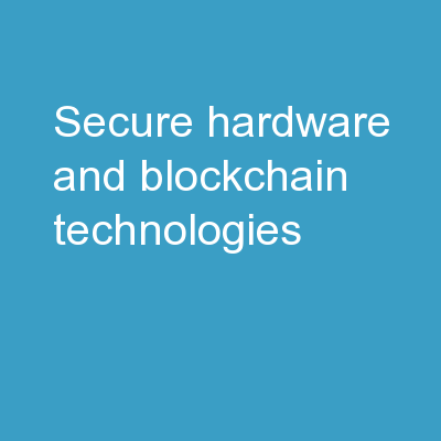 Secure Hardware and Blockchain Technologies