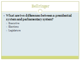 Bellringer What are two differences between a presidential system and parliamentary system? PowerPoint Presentation, PPT - DocSlides
