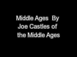 Middle Ages  By Joe Castles of the Middle Ages PowerPoint PPT Presentation