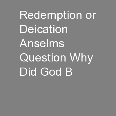 Redemption or Deication Anselms Question Why Did God B