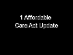 1 Affordable Care Act Update