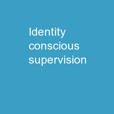 Identity Conscious Supervision PowerPoint PPT Presentation