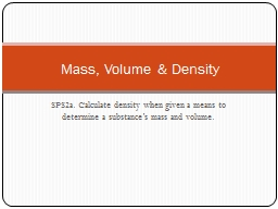 SPS2a. Calculate density when given a means to determine a substance�s mass and volume.
