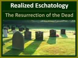 Realized Eschatology The Resurrection of the Dead