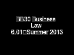 BB30 Business Law 6.01Summer 2013