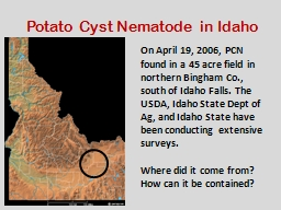 On April 19, 2006, PCN found in a 45 acre field in northern Bingham Co., south of Idaho Falls. The