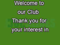 Welcome to our Club  Thank you for your interest in
