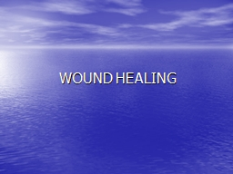 WOUND HEALING Wound :  Any disruption of cells, be it tissue or skin
