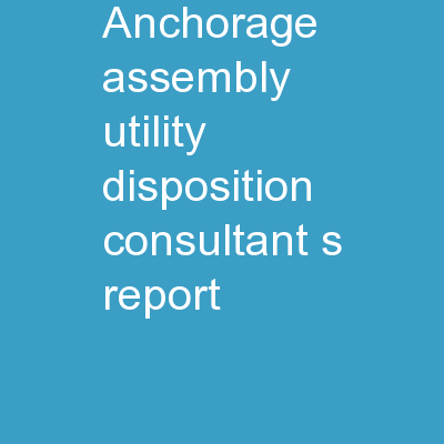 Anchorage Assembly Utility Disposition Consultant�s Report