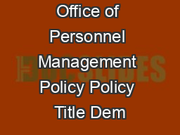 Office of Personnel Management Policy Policy Title Dem