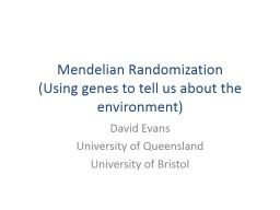 Mendelian Randomization (Using genes to tell us about the environment)