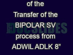 """Qualification of the Transfer of the BIPOLAR SV process from ADWIL ADLK 8"""""""