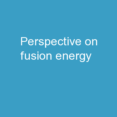 Perspective on Fusion  Energy