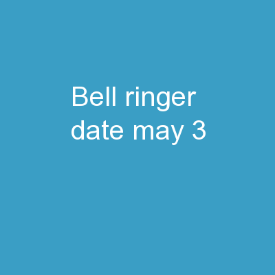 Bell Ringer Date: May 3