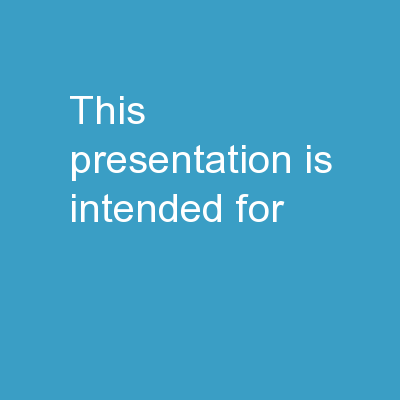 This presentation is intended for