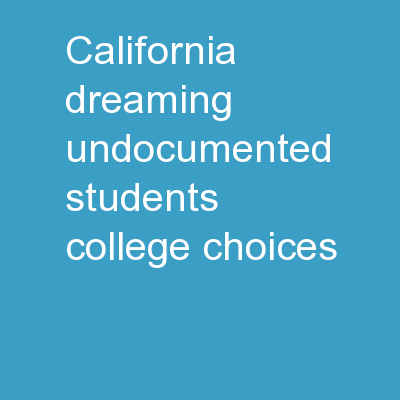 California Dreaming: Undocumented Students' College Choices PowerPoint PPT Presentation