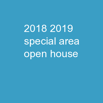 2018 2019 Special Area Open House