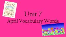 Unit 7  April Vocabulary Words PowerPoint Presentation, PPT - DocSlides