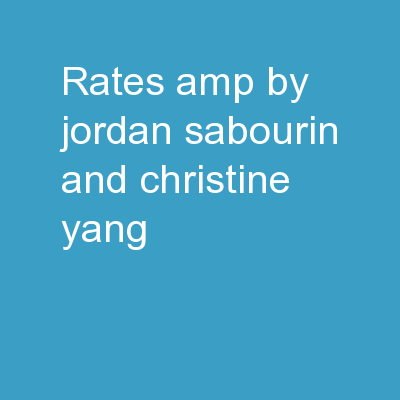 Rates     & By: Jordan Sabourin and Christine Yang
