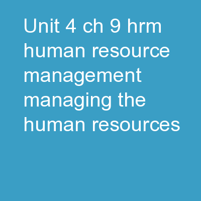 Unit 4 Ch 9 HRM Human resource management – managing the human resources