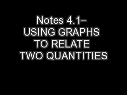 Notes 4.1– USING GRAPHS TO RELATE TWO QUANTITIES